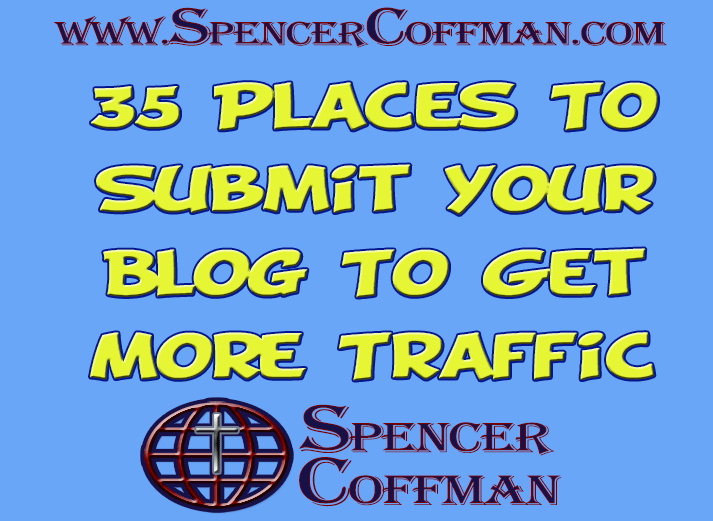 35 Places To Submit Your Blog To Get More Traffic - Spencer Coffman
