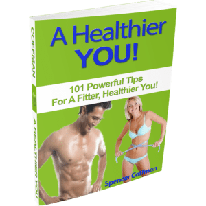A Healthier You 101 Powerful Tips For A Fitter Healthier You Spencer Coffman