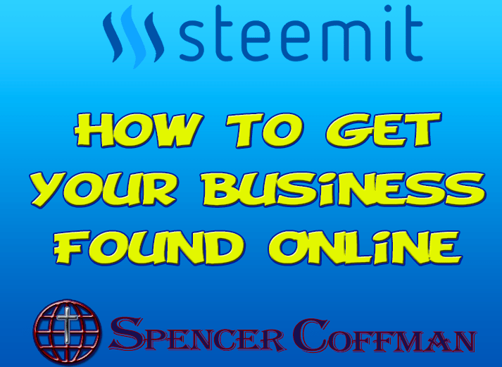 How To Get Your Business Found Online – Spencer Coffman