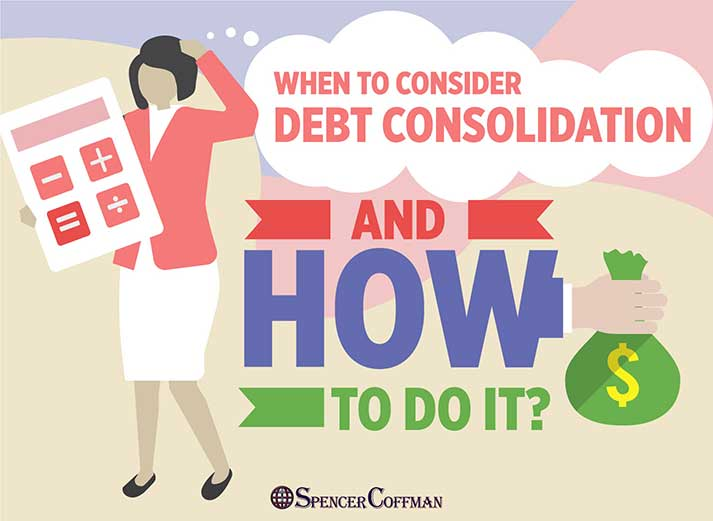 When To Consider Debt Consolidation And How To Do It – Spencer Coffman