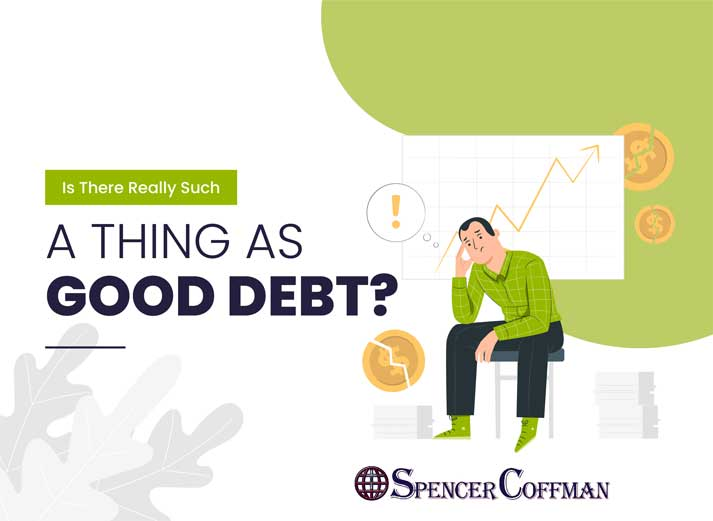 Is There Really Such A Thing As Good Debt? – Spencer Coffman
