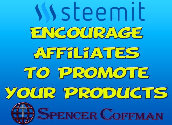 5 Ways To Encourage Affiliates To Promote Your Products – Spencer Coffman