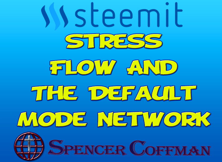 Understanding Three States of Mind: Stress, Flow, and the Default Mode Network – Spencer Coffman