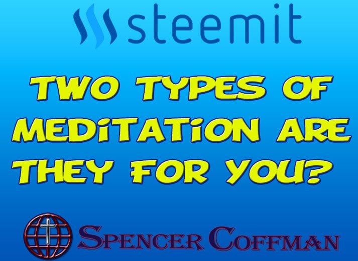 Two Types Of Meditation – Are They For You? – Spencer Coffman