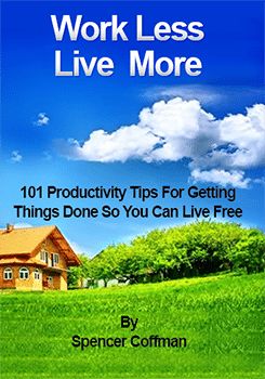 Work Less Live More 101 Productivity Tips To Get Things Done Spencer Coffman