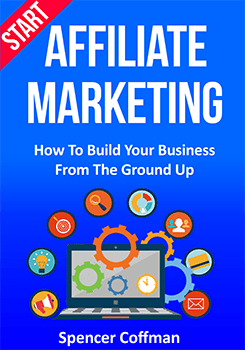 Start Affiliate Marketing: How To Build Your Business From The Ground Up Spencer Coffman