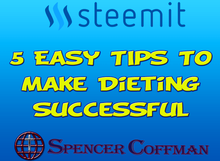 5 Easy Tips To Make Dieting Successful – Spencer Coffman