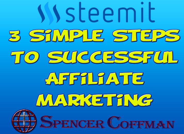 3 Simple Steps To Successful Affiliate Marketing – Spencer Coffman